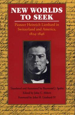 New Worlds to Seek: Pioneer Heinrich Lienhard in Switzerland and America, 1824-1846