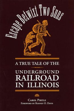 Escape Betwixt Two Suns: A True Tale of the Underground Railroad in Illinois