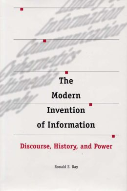 The Modern Invention of Information: Discourse, History and Power