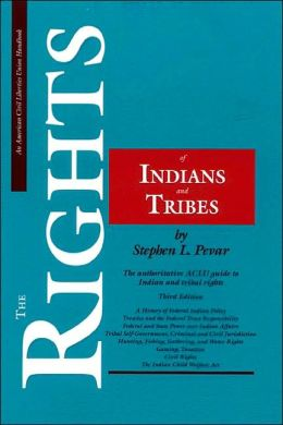The Rights of Indians and Tribes, Third Edition: The Basic ACLU Guide to Indian and Tribal Rights