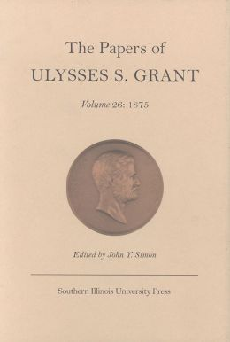 The Papers of Ulysses S. Grant, Volume 26: 1875