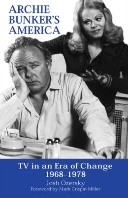 Archie Bunker's America: TV in an Era of Change, 1968-1978