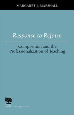 Response to Reform: Composition and the Professionalization of Teaching
