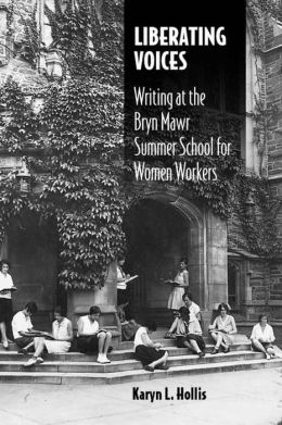 Liberating Voices (Studies in Rhetorics and Feminisms Series): Writing at the Bryn Mawr Summer School for Women Workers