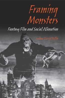 Framing Monsters: Fantasy Film and Social Alienation