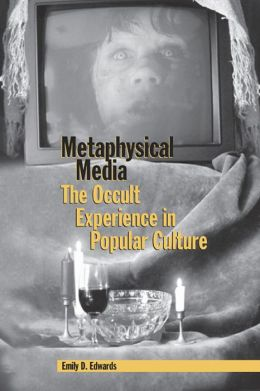 Metaphysical Media: The Occult Experience in Popular Culture