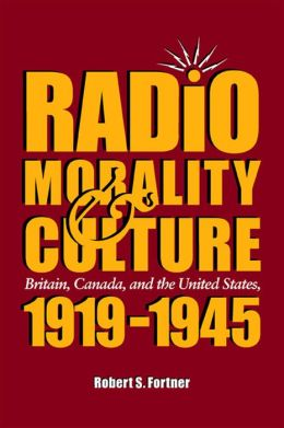 Radio, Morality, and Culture: Britain, Canada, and the United States, 1919-1945