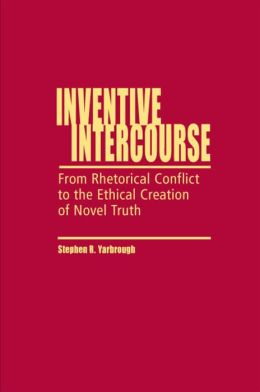 Inventive Intercourse: From Rhetorical Conflict to the Ethical Creation of Novel Truth
