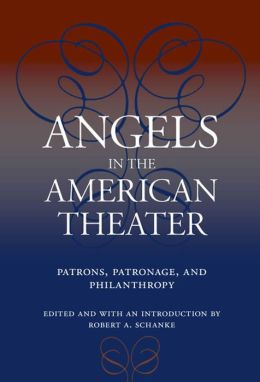 Angels in the American Theater: Patrons, Patronage, and Philanthropy
