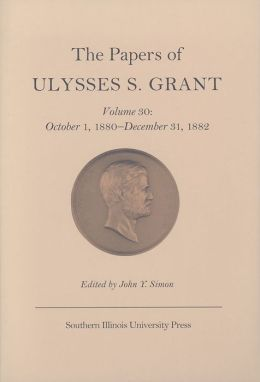 The Papers of Ulysses S. Grant: October 1, 1880 - December 31, 1882