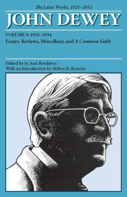 The Later Works of John Dewey, 1925-1953: Essays, Reviews, Miscellany, and a Common Faith 1933-1934