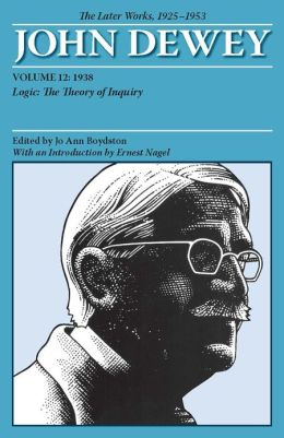 The Later Works of John Dewey, 1925-1953: 1938, Logic - The Theory of Inquiry