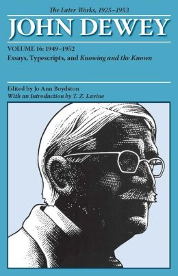 The Later Works of John Dewey, Volume 16, 1925 - 1953: 1949 - 1952, Essays, Typescripts, and Knowing and the Known
