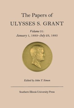 The Papers of Ulysses S. Grant, Volume 31: January 1, 1883-July 23, 1885