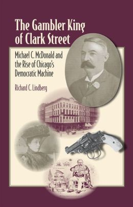 Gambler King of Clark Street: Michael C. McDonald and the Rise of Chicago's Democratic Machine