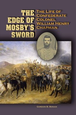 The Edge of Mosby's Sword: The Life of Confederate Colonel William Henry Chapman