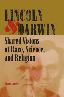 Lincoln and Darwin: Shared Visions of Race, Science, and Religion