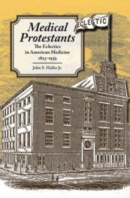 Medical Protestants: The Eclectics in American Medicine, 1825-1939