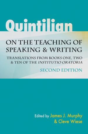 Quintilian on the Teaching of Speaking and Writing: Translations from Books One, Two, and Ten of the