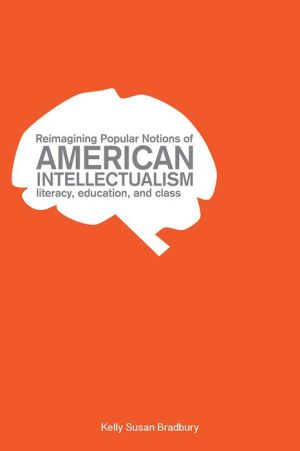 Reimagining Popular Notions of American Intellectualism: Literacy, Education, and Class