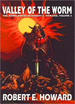 Valley of the Worm (Weird Works of Robert E. Howard, Volume 5)