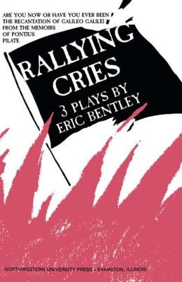 Rallying Cries: 3 Plays by Eric Bentley