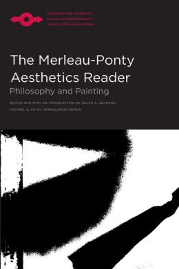 Merleau-Ponty Aesthetics Reader: Philosophy and Painting