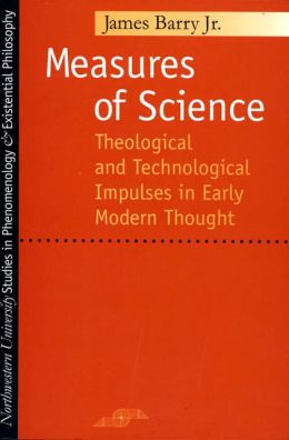 Measures of Science: Theological and Technological Impulses in Early Modern Thought