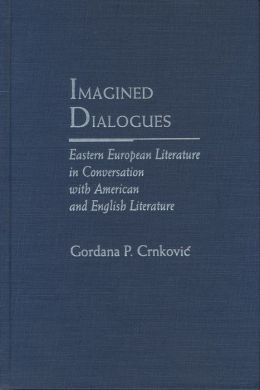 Imagined Dialogues: Eastern European Literature in Conversation with American and English Literature