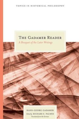 Gadamer Reader: A Bouquet of the Later Writings