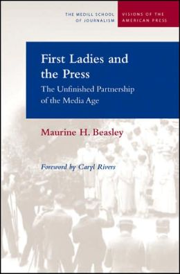 First Ladies and the Press: The Unfinished Partnership of the Media Age