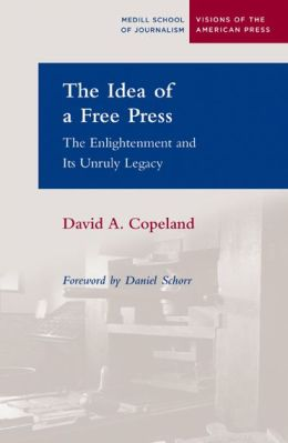 Idea of a Free Press: The Enlightenment and Its Unruly Legacy