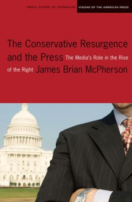 The Conservative Resurgence and the Press: The Media's Role in the Rise of the Right