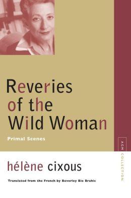 Reveries of the Wild Woman: Primal Scenes