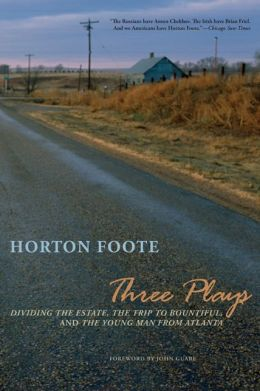 Three Plays: Dividing the Estate, The Trip to Bountiful, and The Young Man from Atlanta