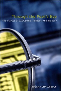 Through the Poet's Eye: The Travels of Zagajewski, Herbert, and Brodsky