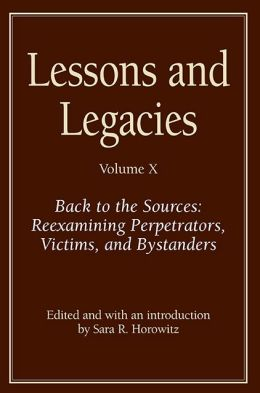 Lessons and Legacies X: Back to the Sources: Reexamining Perpetrators, Victims, and Bystanders