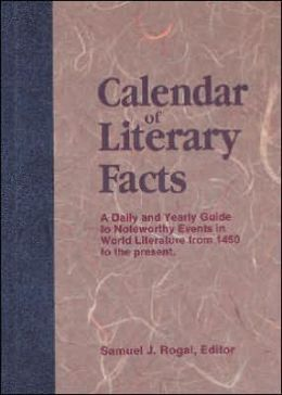 Calendar of Literary Facts: A Daily Guide to Noteworthy Events in World Literature from 1450 Through 1988