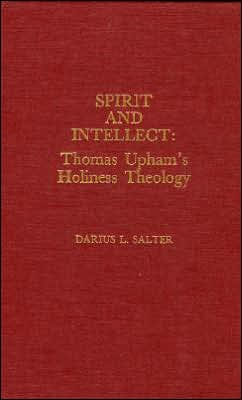 Spirit and Intellect: Thomas Upham's Holiness Theology
