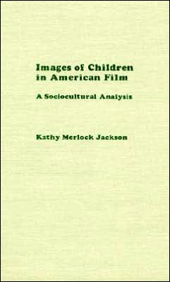 Images of Children in American Film: A Sociocultural Analysis: A Sociocultural Analysis