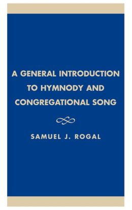 General Introduction to Hymnody & Congregational Song