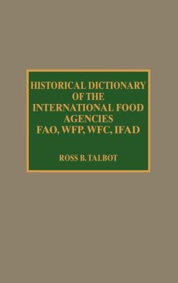 Historical Dictionary Of The International Food Agencies