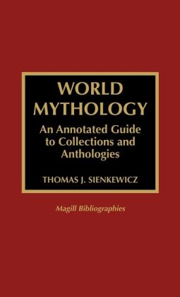World Mythology: An Annotated Guide to Collections and Anthologies
