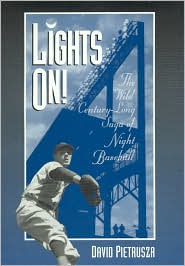 Lights On!: The Wild Century-Long Saga of Night Baseball