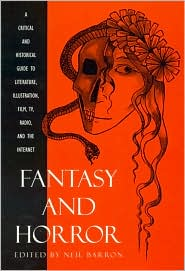 Fantasy and Horror: A Critical and Historical Guide to Literature, Illustration, Film, T.V., Radio and the Internet