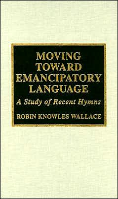 Moving Toward Emancipatory Language: A Study of Recent Hymns
