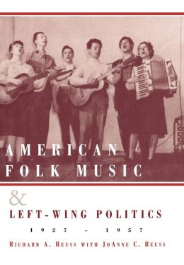American Folk Music And Left-Wing Politics, 1927-1957