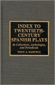 Index to Twentieth-Century Spanish Plays: In Collections, Anthologies, and Periodicals