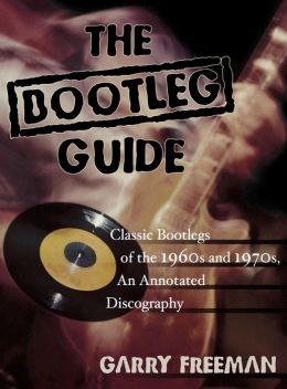 The Bootleg Guide: Classic Bootlegs of the 1960s and 1970s, an Annotated Discography