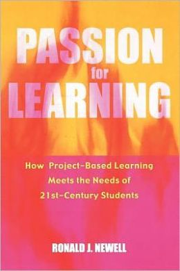 Passion for Learning (Innovations in Education Series): How Project-Based Learning Meets the Needs of 21st Century Students